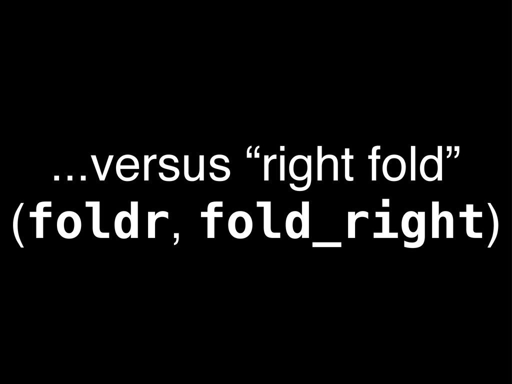 "...versus ""right fold"" (foldr, fold_right)"