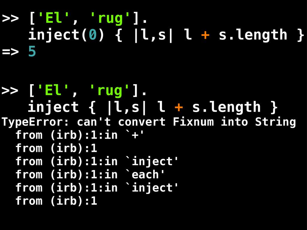 >> ['El', 'rug']. inject(0) { |l,s| l + s.lengt...