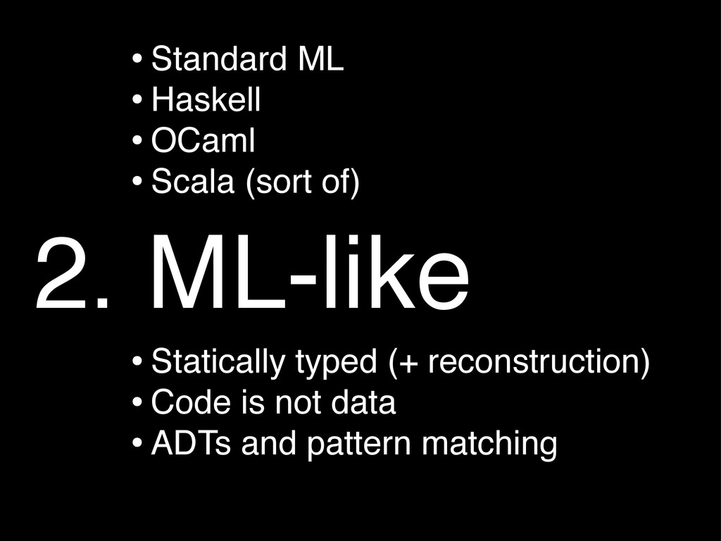 2. ML-like •Standard ML •Haskell •OCaml •Scala ...