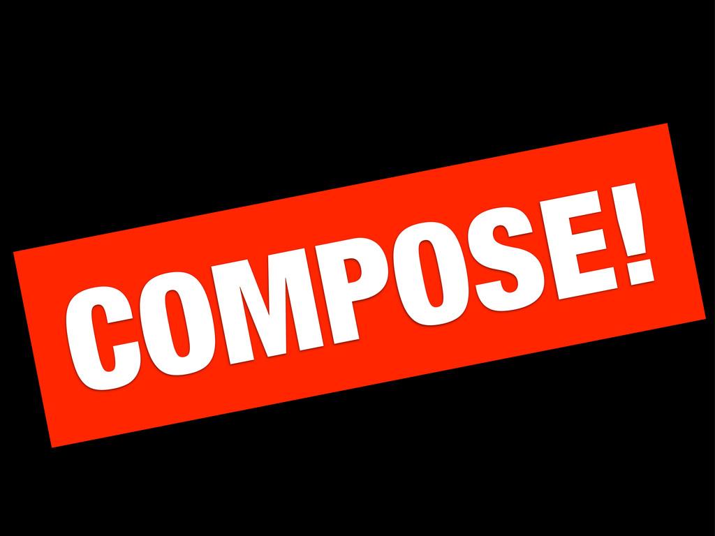COMPOSE!
