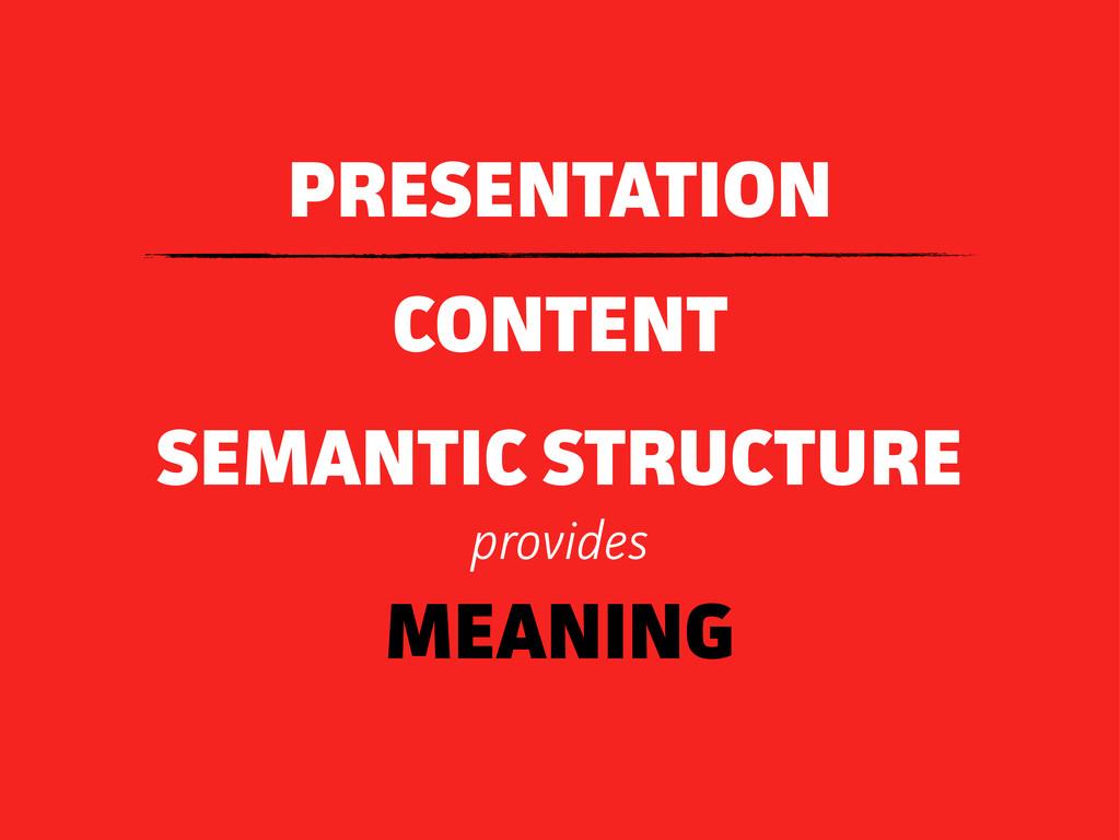PRESENTATION CONTENT SEMANTIC STRUCTURE provide...