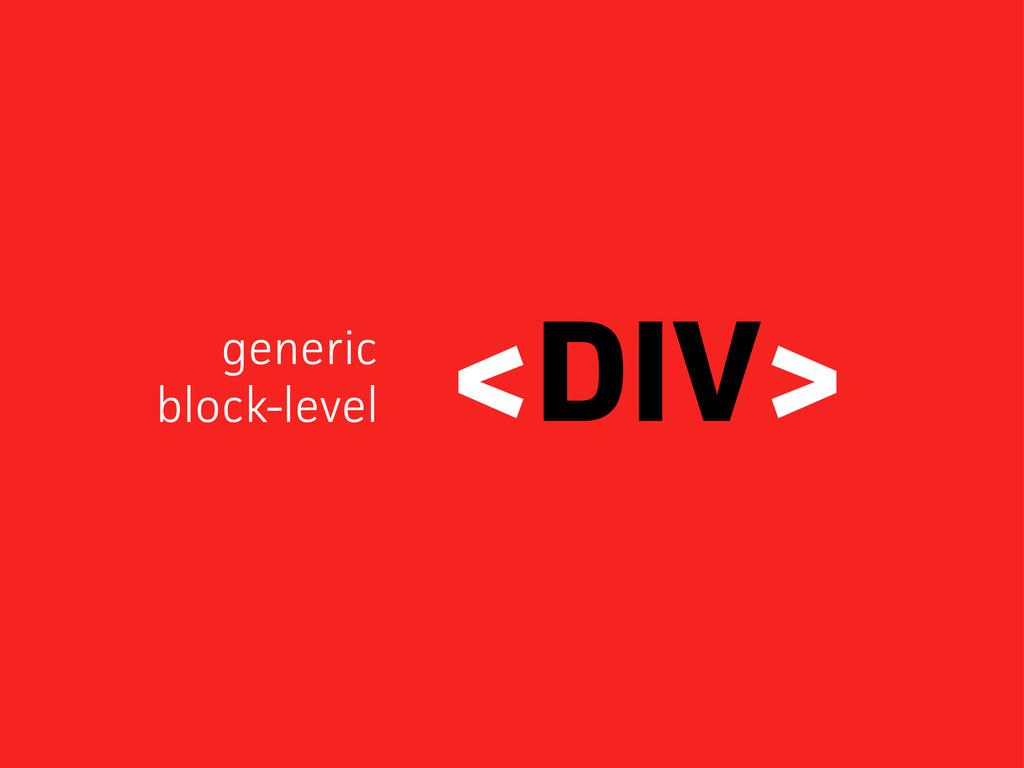 <DIV> generic block-level