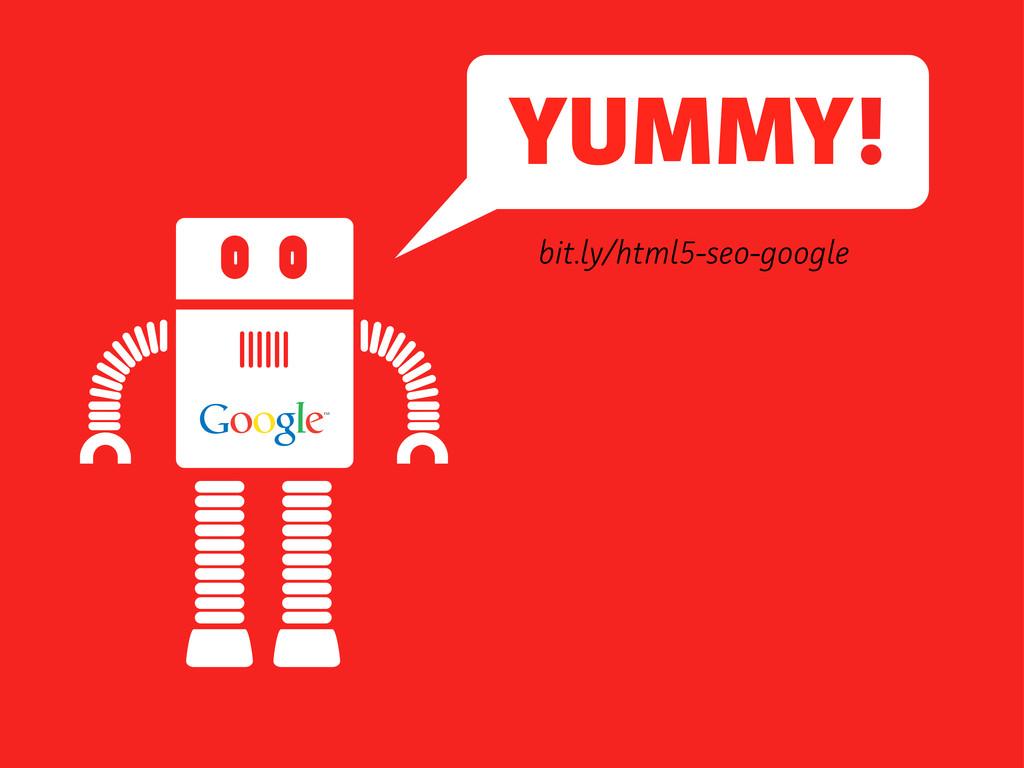 YUMMY! bit.ly/html5-seo-google