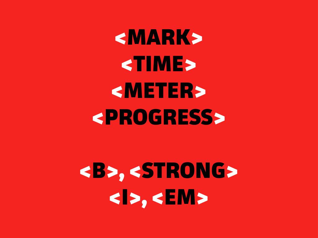 <MARK> <TIME> <METER> <PROGRESS> <B>, <STRONG> ...