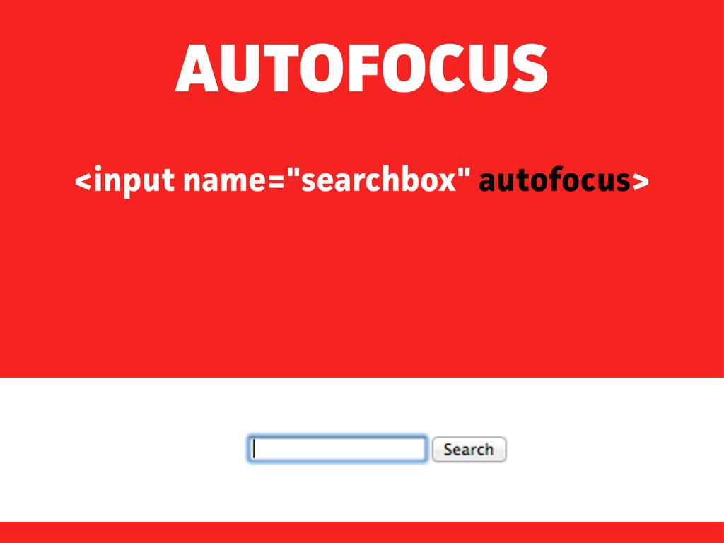 "<input name=""searchbox"" autofocus> AUTOFOCUS"