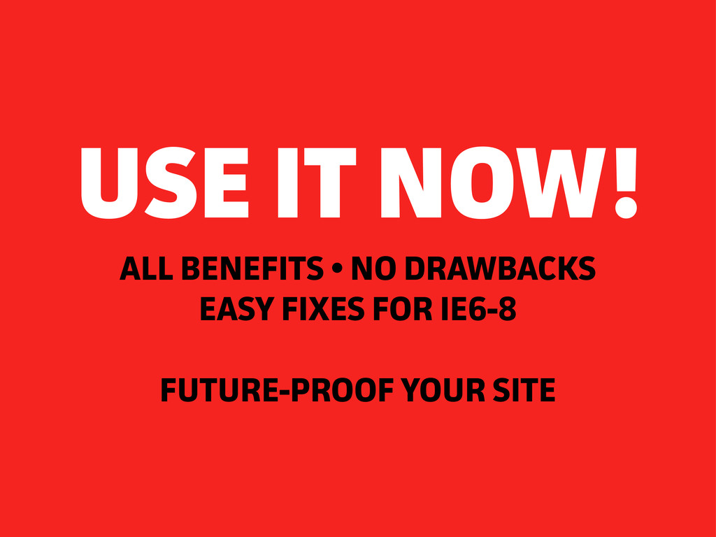 ALL BENEFITS • NO DRAWBACKS EASY FIXES FOR IE6-...