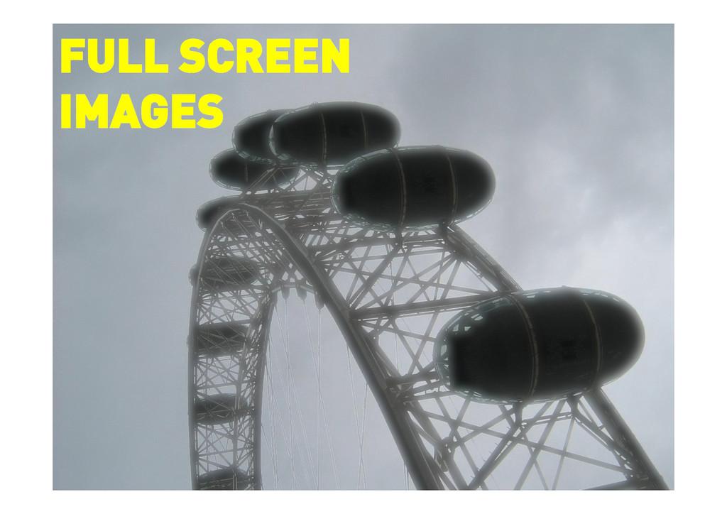 FULL SCREEN IMAGES