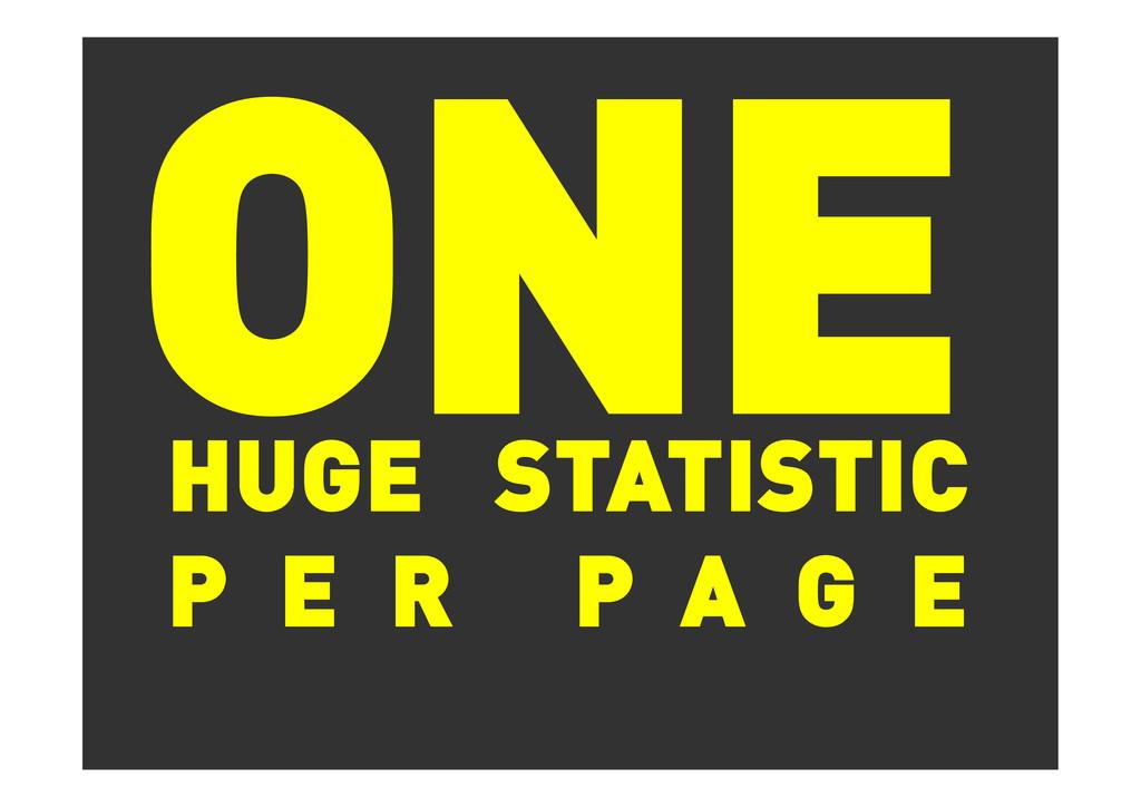 ONE HUGE STATISTIC P E R P A G E