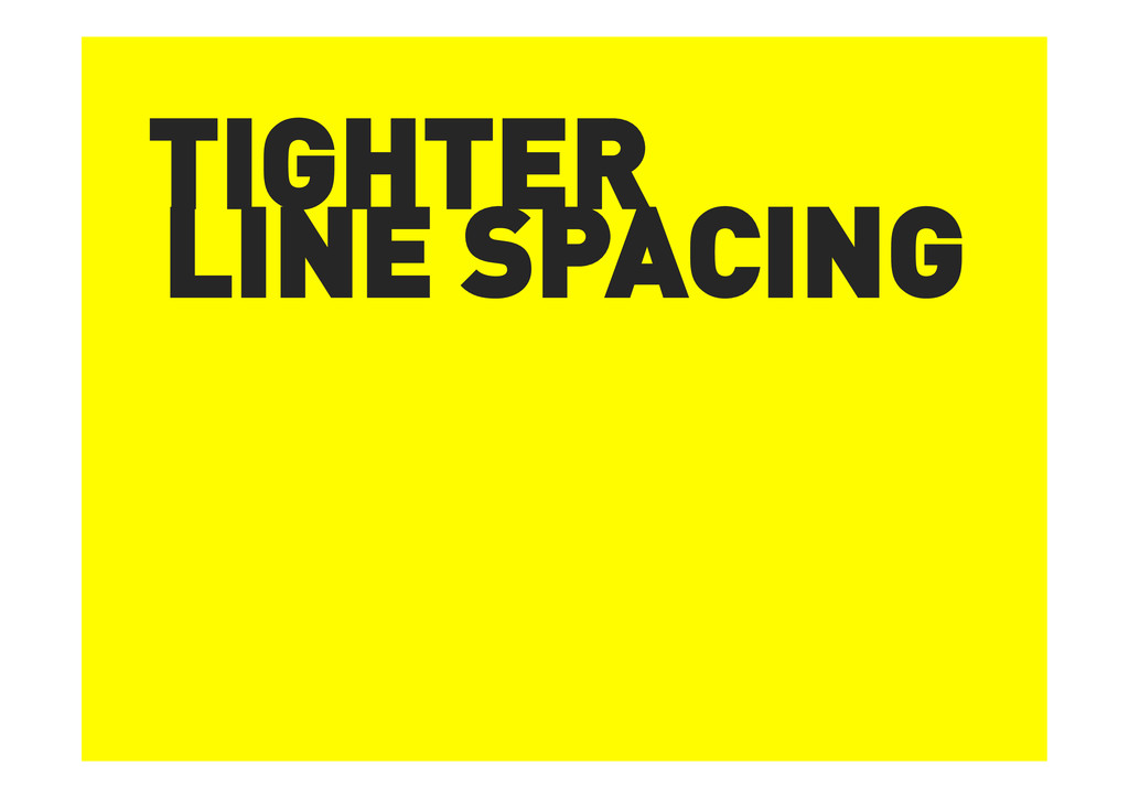TIGHTER LINE SPACING
