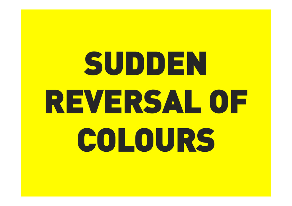 SUDDEN REVERSAL OF COLOURS