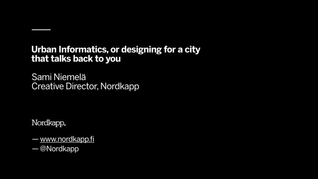 — www.nordkapp.fi — @Nordkapp Urban Informatics...