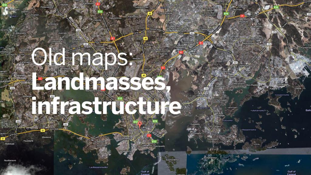Old maps: Landmasses, infrastructure