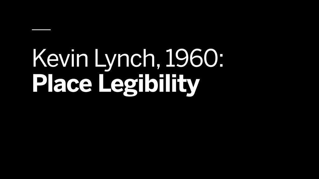 Kevin Lynch, 1960: Place Legibility