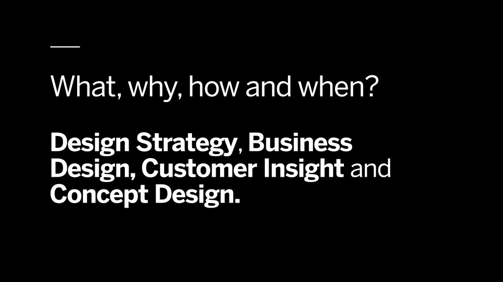 What, why, how and when? Design Strategy, Busin...
