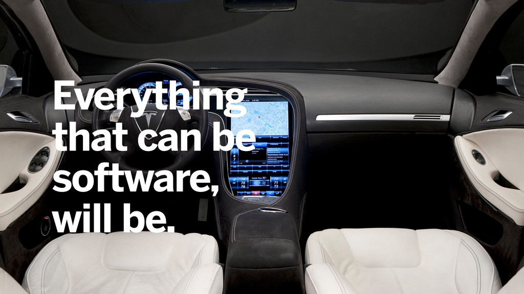 Everything that can be software, will be.