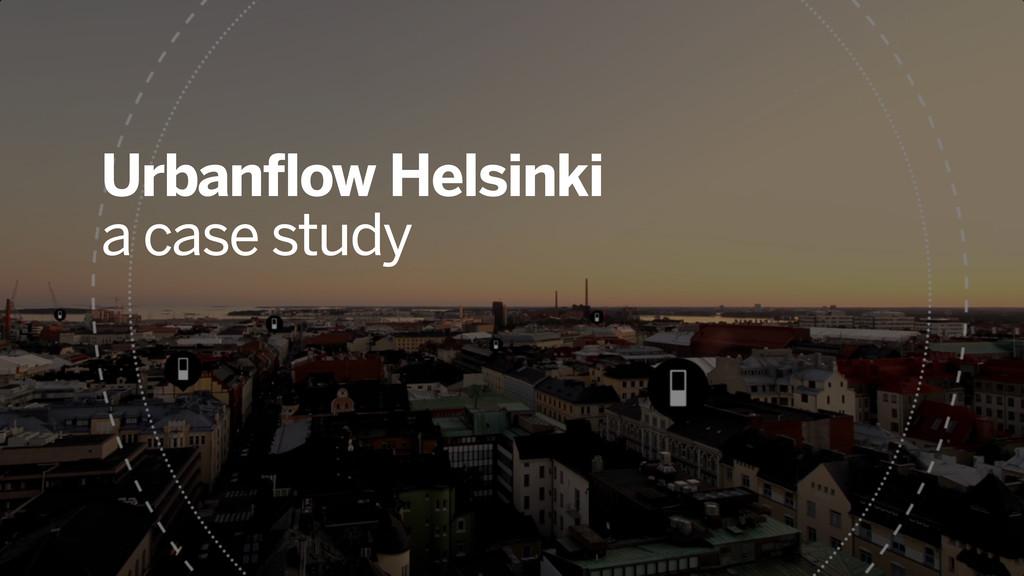 Urbanflow Helsinki a case study