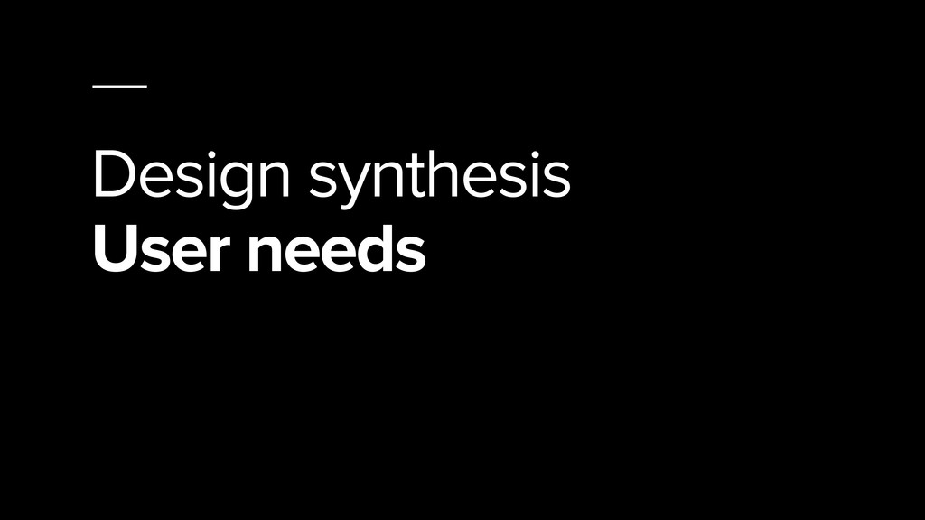Design synthesis User needs