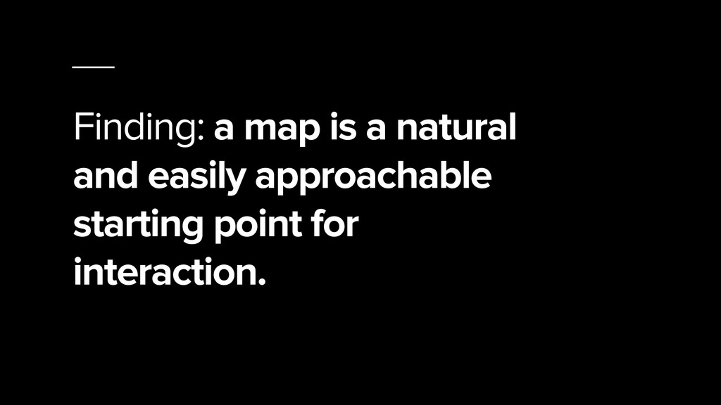 Finding: a map is a natural and easily approach...
