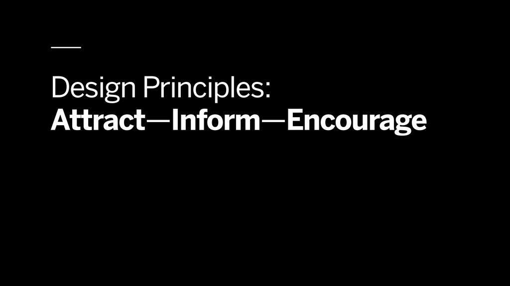 Design Principles: Attract—Inform—Encourage