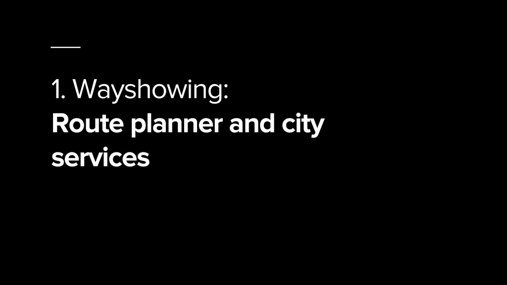 1. Wayshowing: Route planner and city services