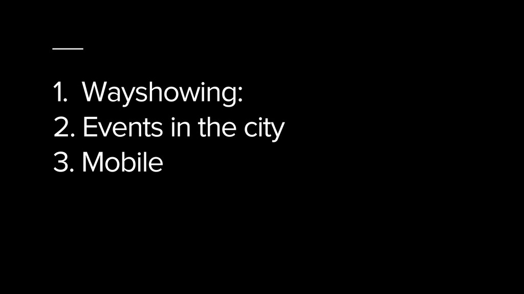 1. Wayshowing: 2. Events in the city 3. Mobile ...