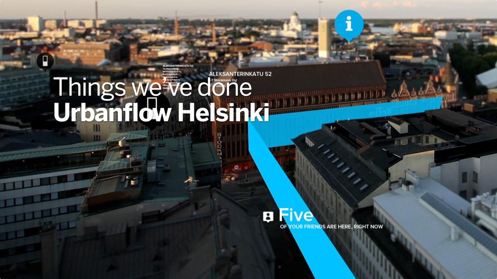Things we've done Urbanflow Helsinki