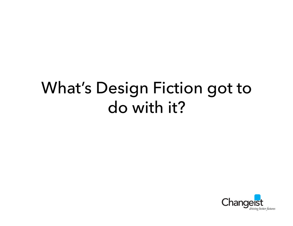 driving better futures What's Design Fiction go...