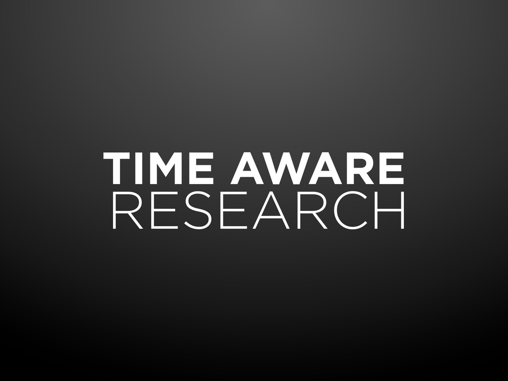 TIME AWARE RESEARCH