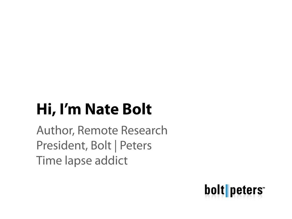 Hi, I'm Nate Bolt Author, Remote Research Presi...