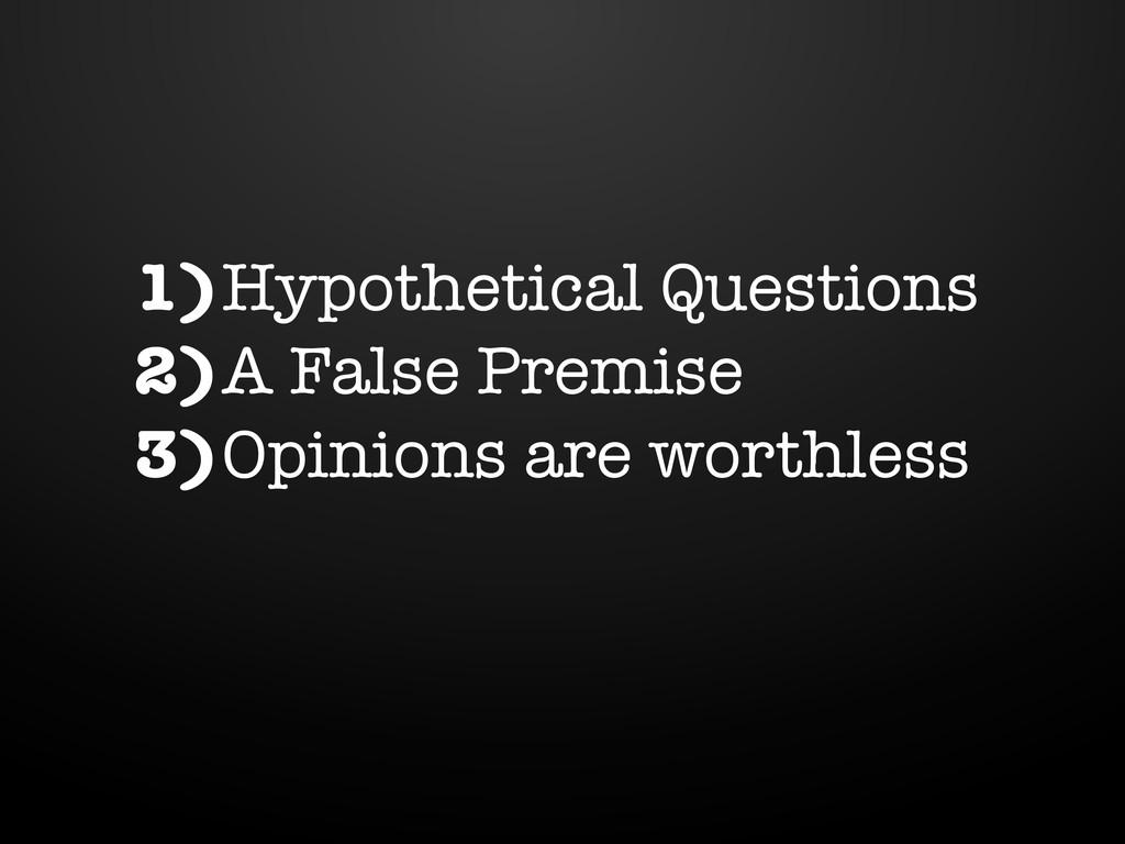 1)Hypothetical Questions 2)A False Premise 3)Op...