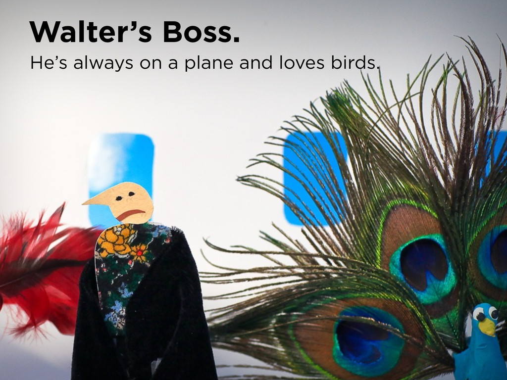 Walter's Boss. He's always on a plane and loves...