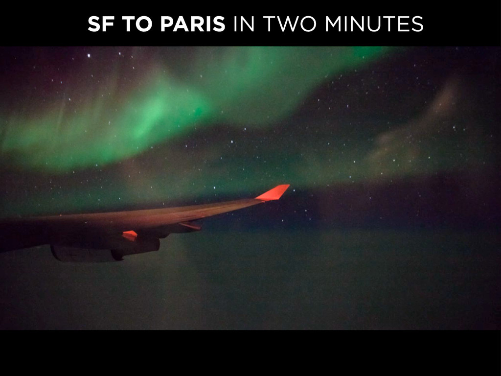 SF TO PARIS IN TWO MINUTES