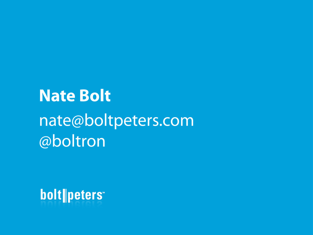 Nate Bolt nate@boltpeters.com @boltron