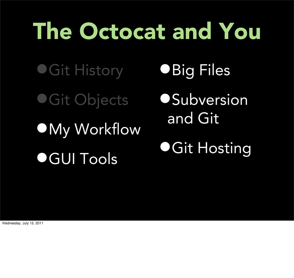 The Octocat and You •Git History •Git Objects •...