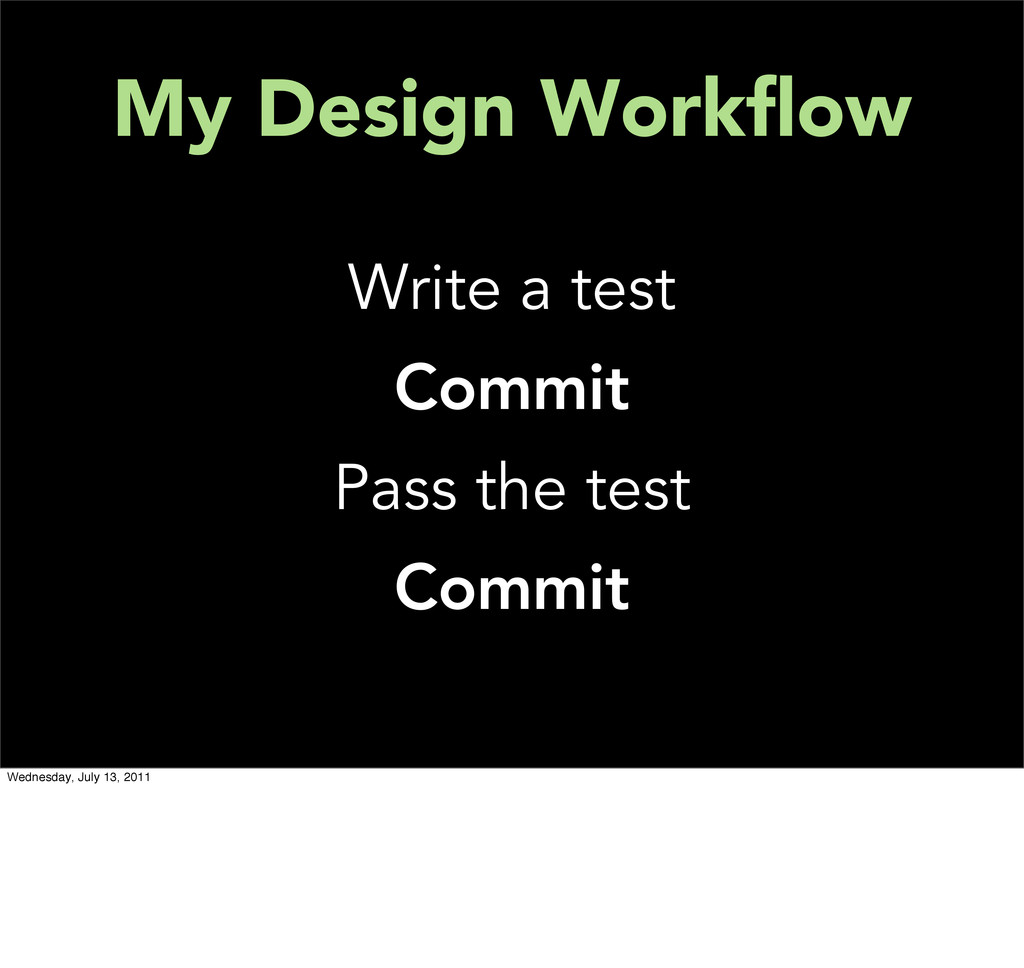 My Design Workflow Write a test Commit Pass the ...