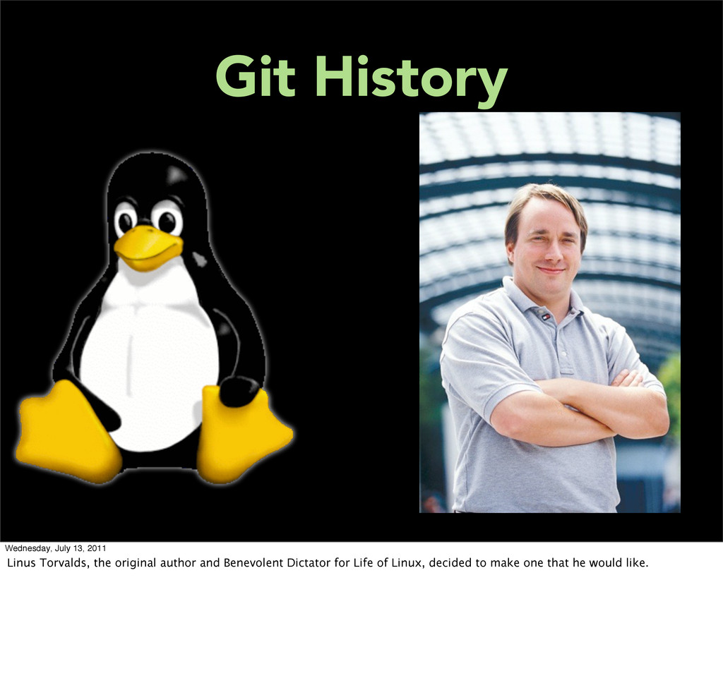 Git History Wednesday, July 13, 2011 Linus Torv...