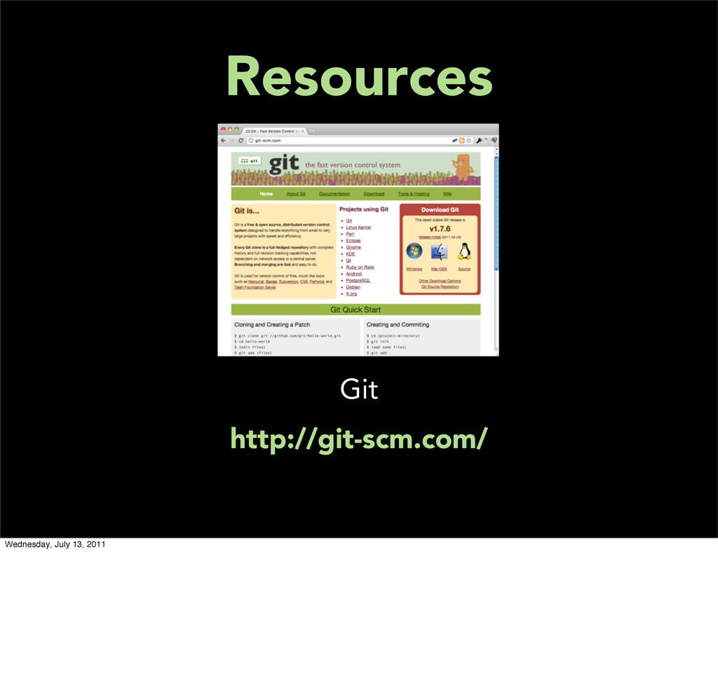 Resources Git http://git-scm.com/ Wednesday, Ju...