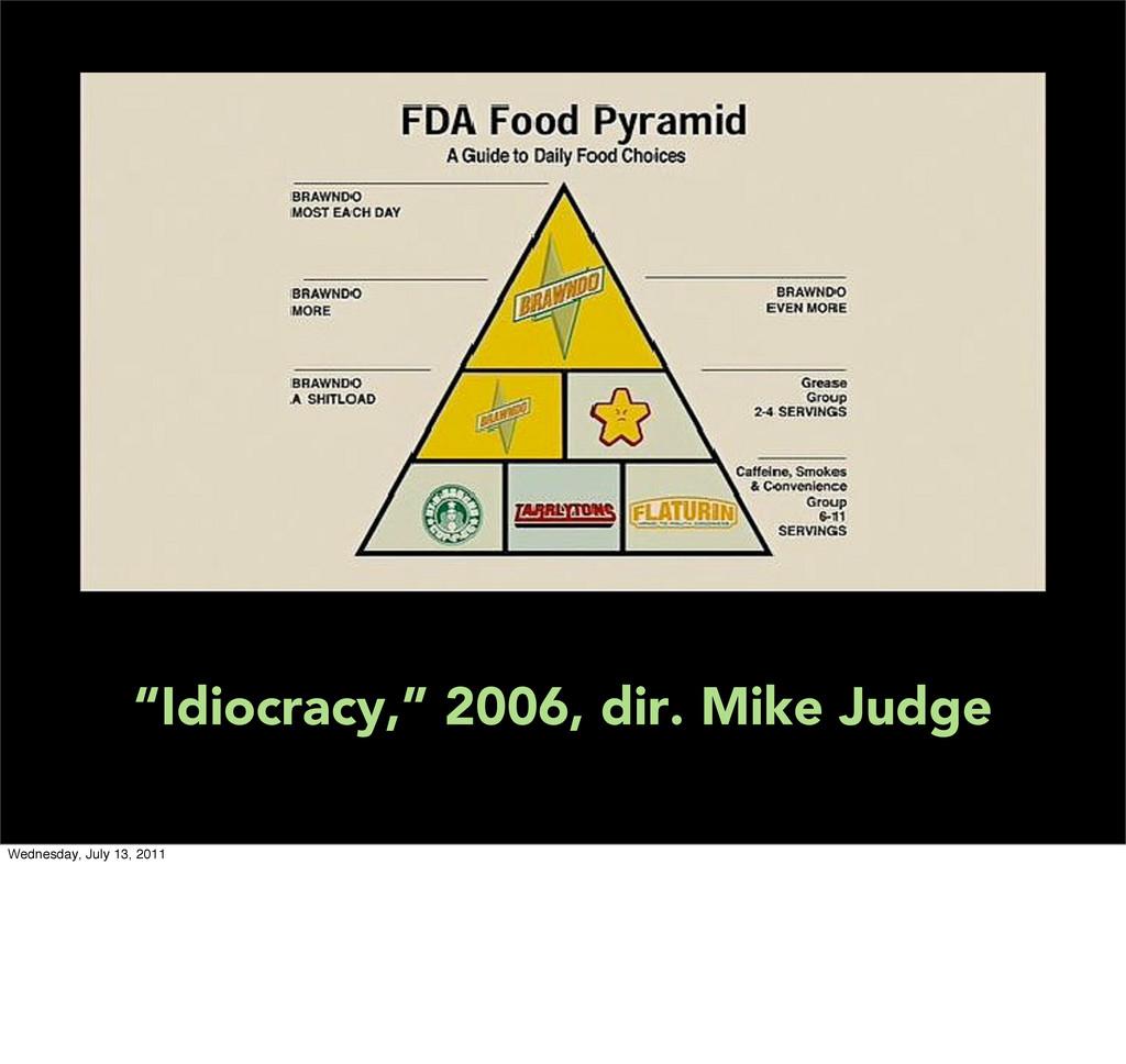 """Idiocracy,"" 2006, dir. Mike Judge Wednesday, J..."