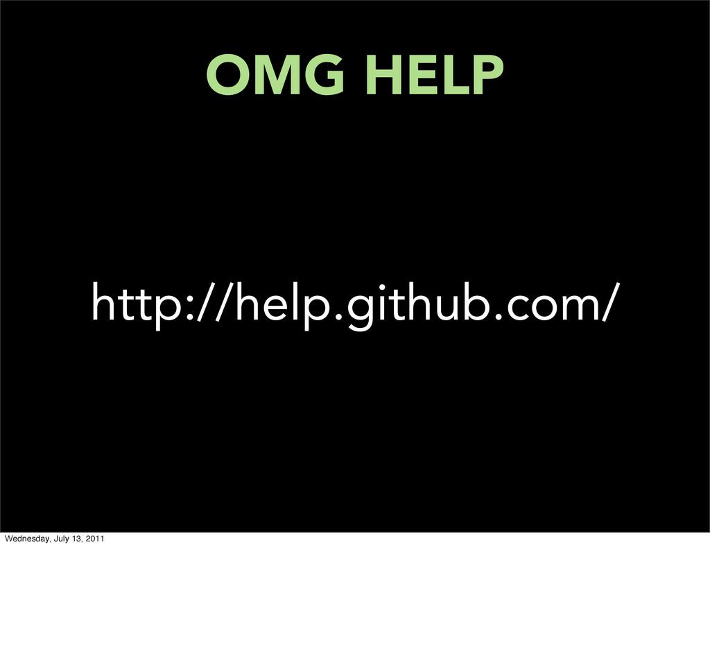 OMG HELP http://help.github.com/ Wednesday, Jul...