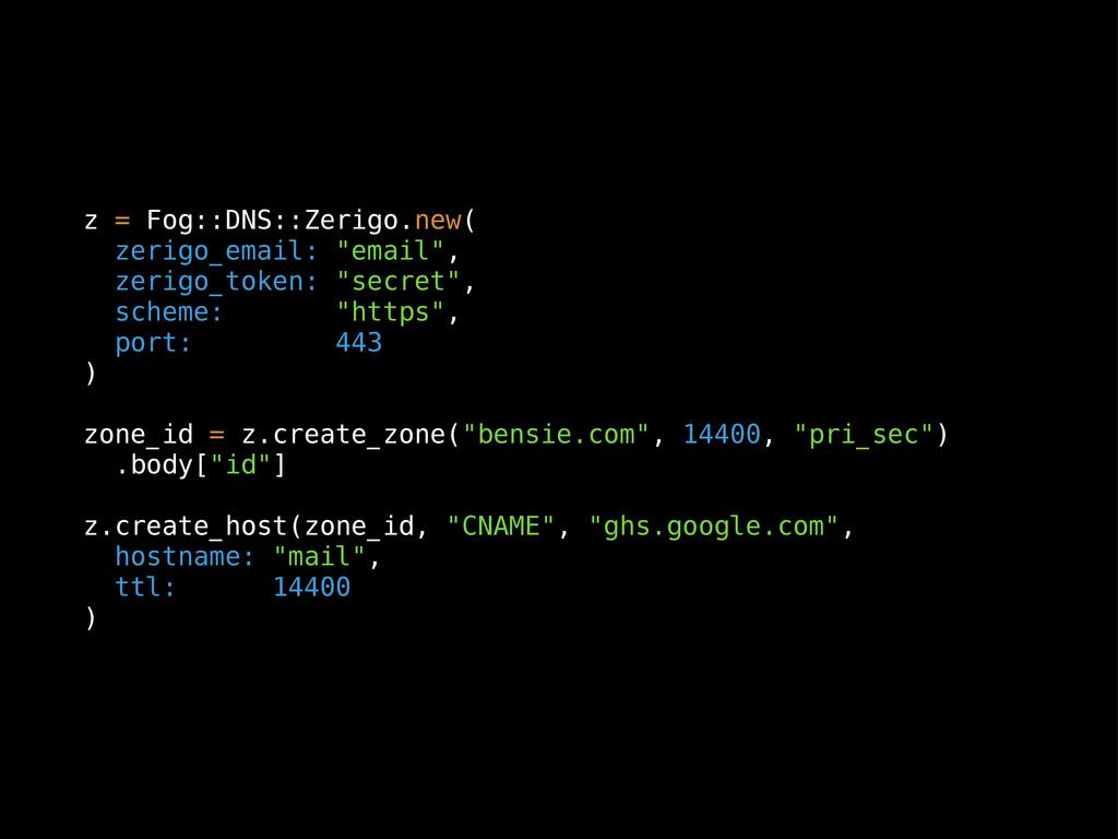 """z = Fog::DNS::Zerigo.new( zerigo_email: """"email""""..."""