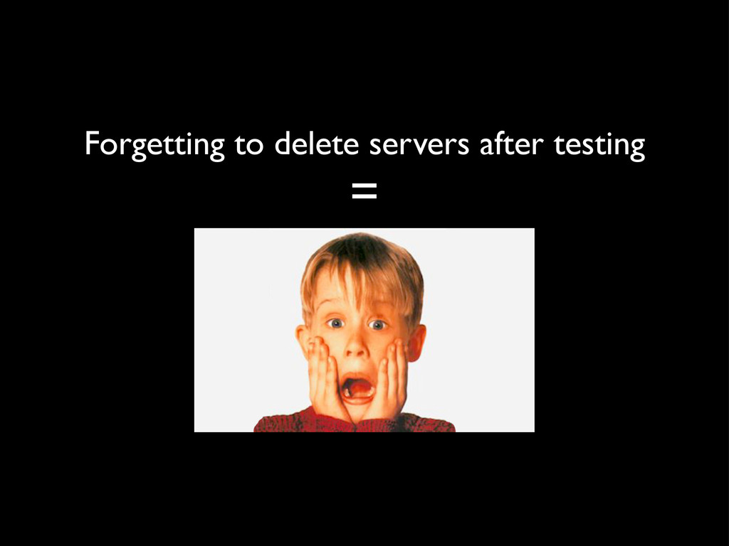 Forgetting to delete servers after testing =