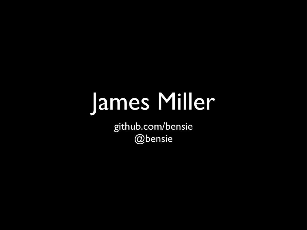 James Miller github.com/bensie @bensie