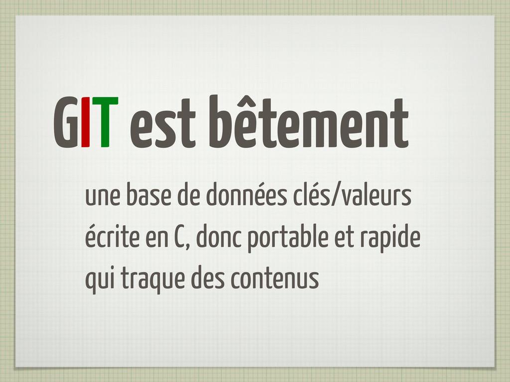 GIT est bêtement une base de données clés/valeu...