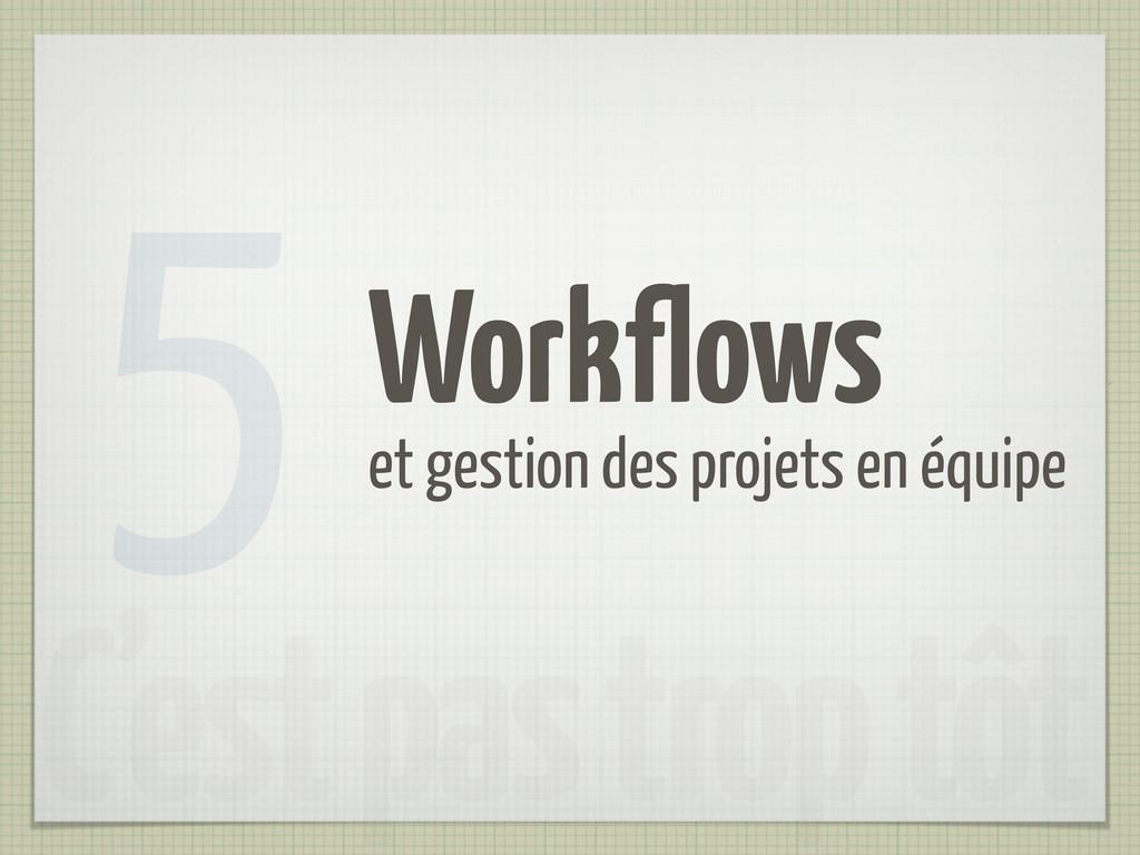 Workflows et gestion des projets en équipe 5 C'...