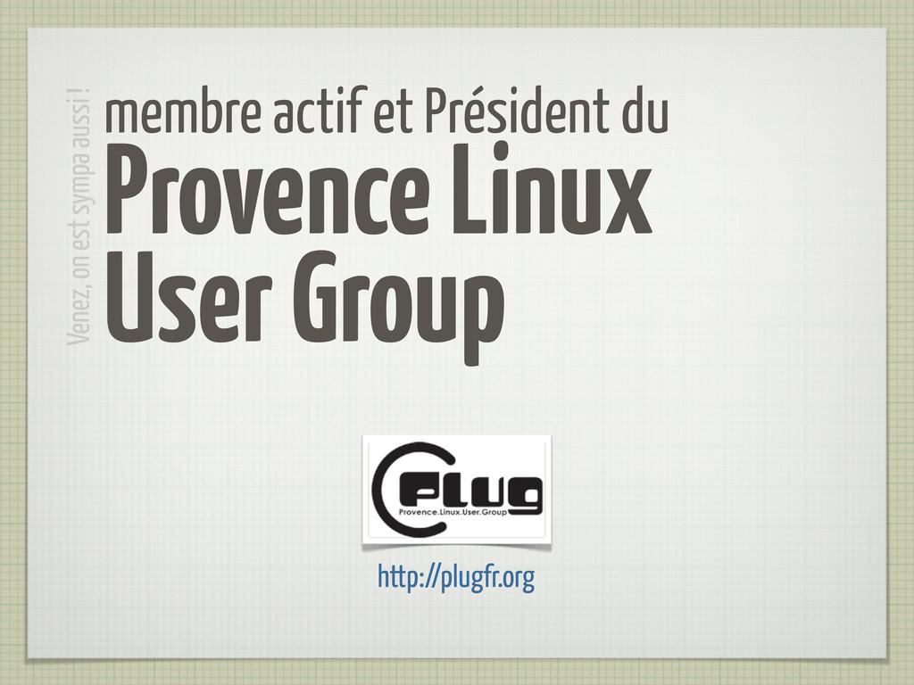 membre actif et Président du Provence Linux Use...