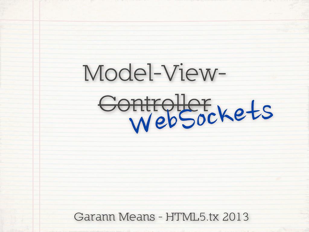 Model-View- Controller WebSockets Garann Means ...