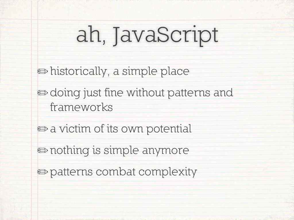ah, JavaScript ✏historically, a simple place ✏d...