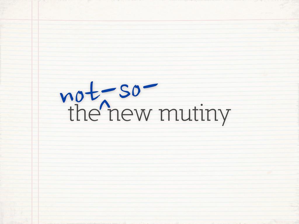 the new mutiny not-so- ^