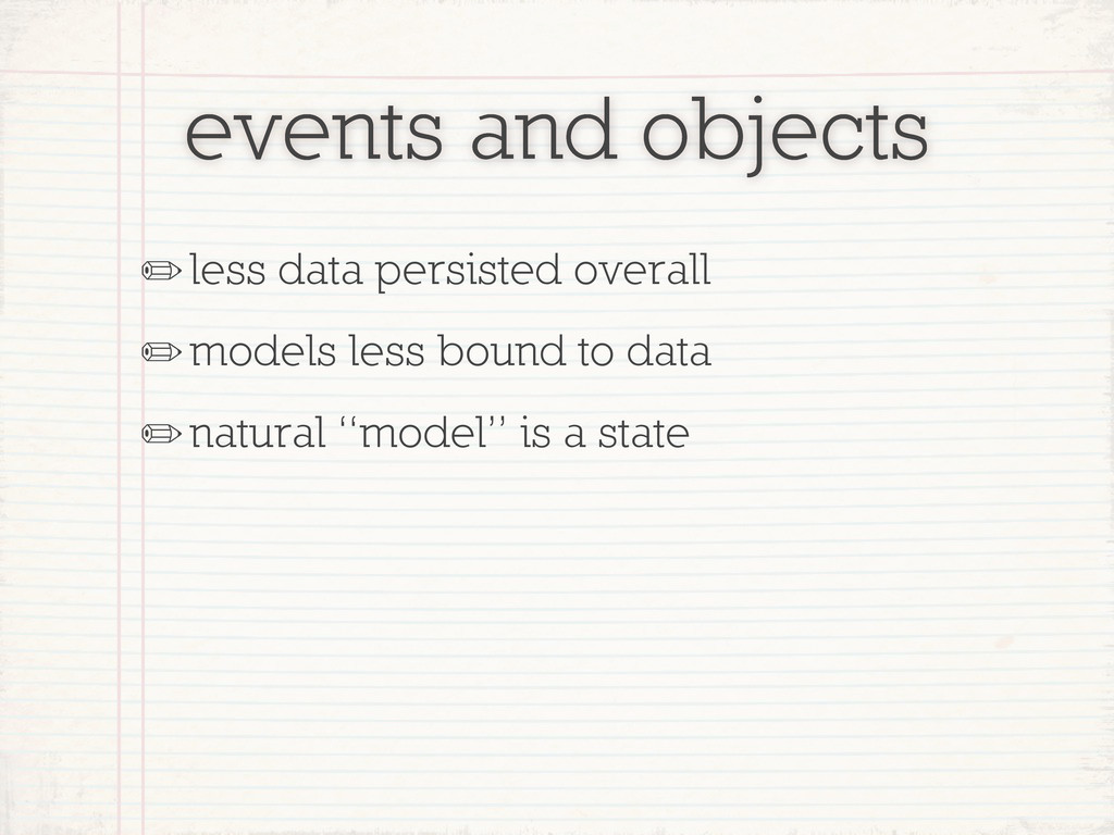 events and objects ✏less data persisted overall...