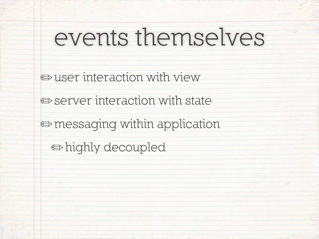 events themselves ✏user interaction with view ✏...